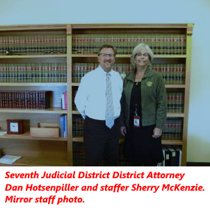 Seventh Judicial District District Attorney Dan Hotsenpiller and staffer Sherry McKenzie. Mirror staff photo.