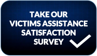Take our VIctims Assistance Satisfaction Survey